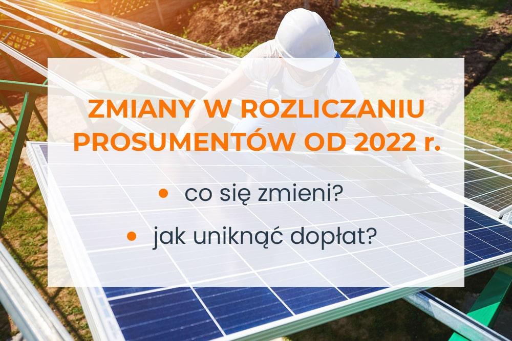 Fotowoltaika - zmiany w rozliczeniach prosumentów od 2022